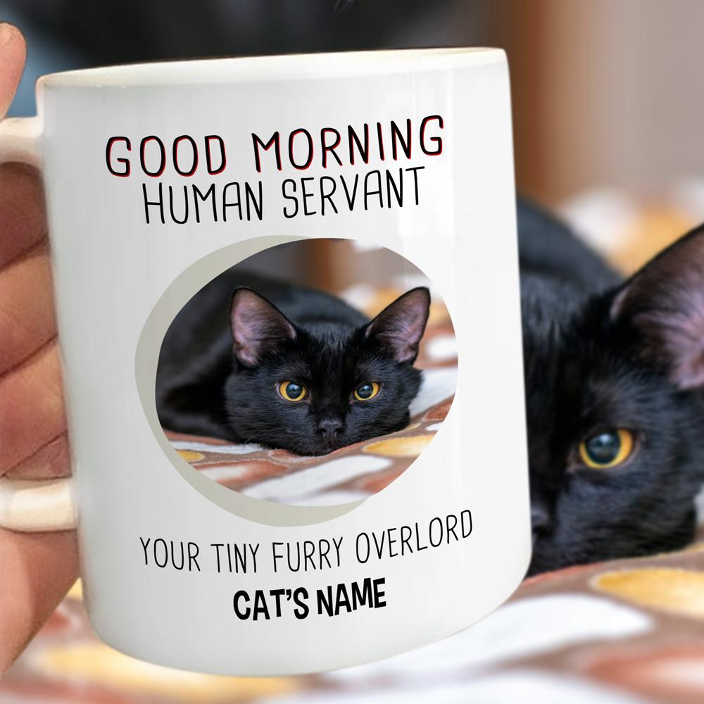 Black Cat Good Morning Human Servant Your Tiny Furry Overlord Mug