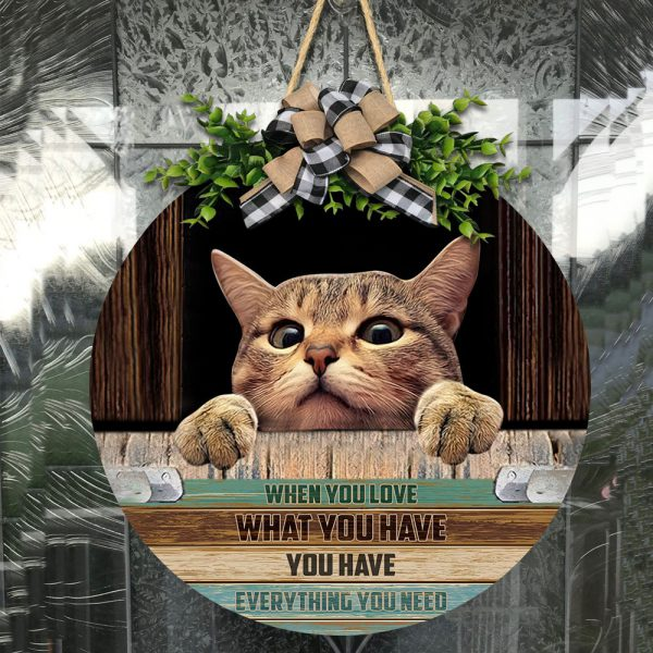 Cat When you love what you have you have everything you need Round Wood Sign