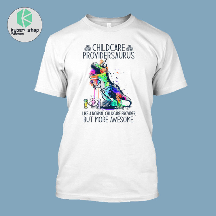 Childcare providersaurus like a normal childcare provider but more awesome shirt 2