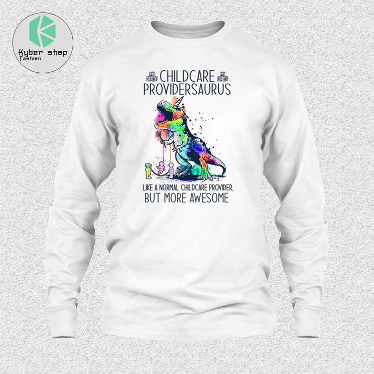 Childcare providersaurus like a normal childcare provider but more awesome shirt 3