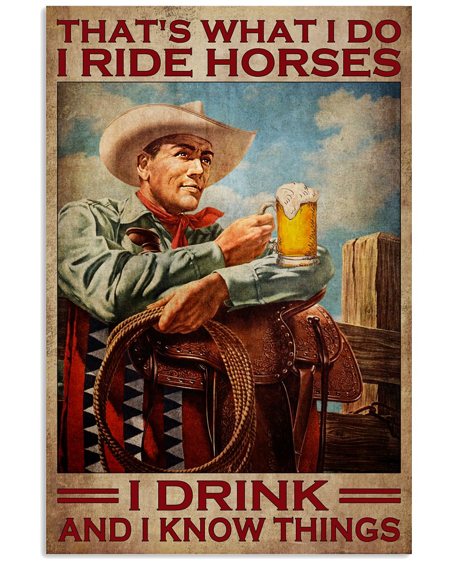 Cowboy Thats what I do I ride horses I drink and I know things poster as