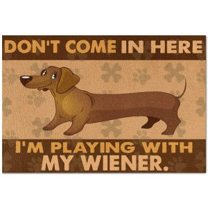 Dachshund Dont Come In Here Im Playing With My Wiener Doormat