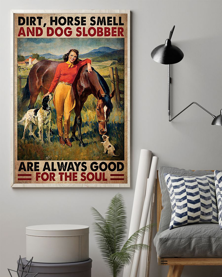 Dirt Horse Smell And Dog Slobber Are Always Good For The Soul Poster 1 1