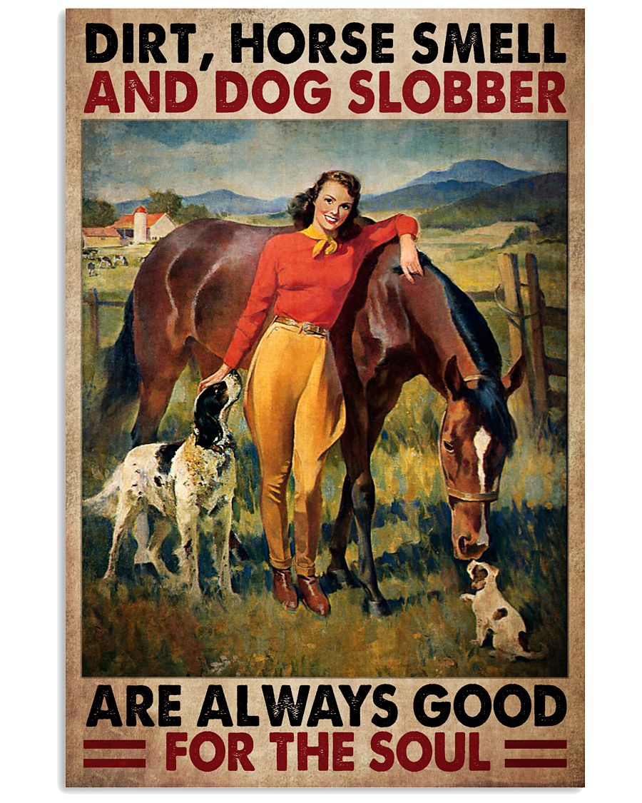 Dirt horse smell and dog slobber are always good for the soul poster as