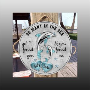 Dolphins So Many In The Sea Yet I Found You You Found Me Custom Name Wood Circle Sign1
