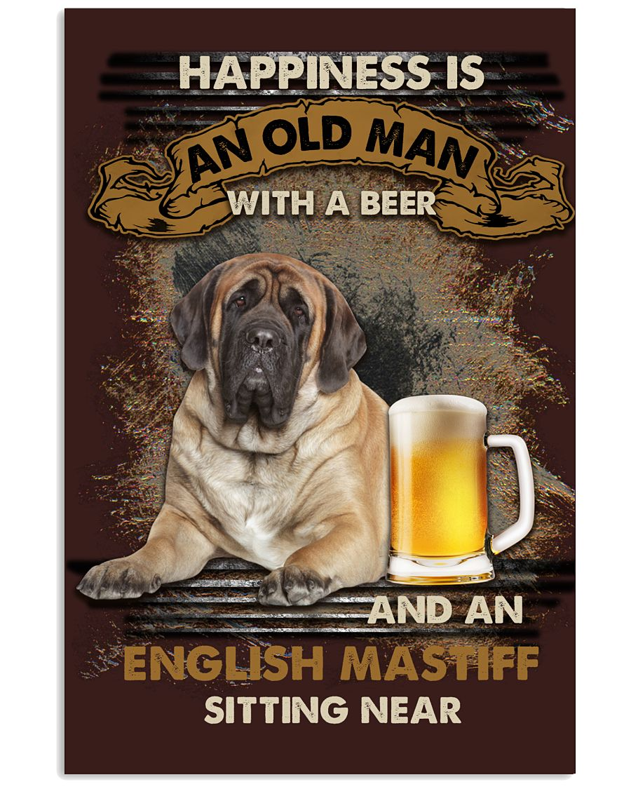 Happiness is an old man with a beer and an english mastiff sitting near poster as