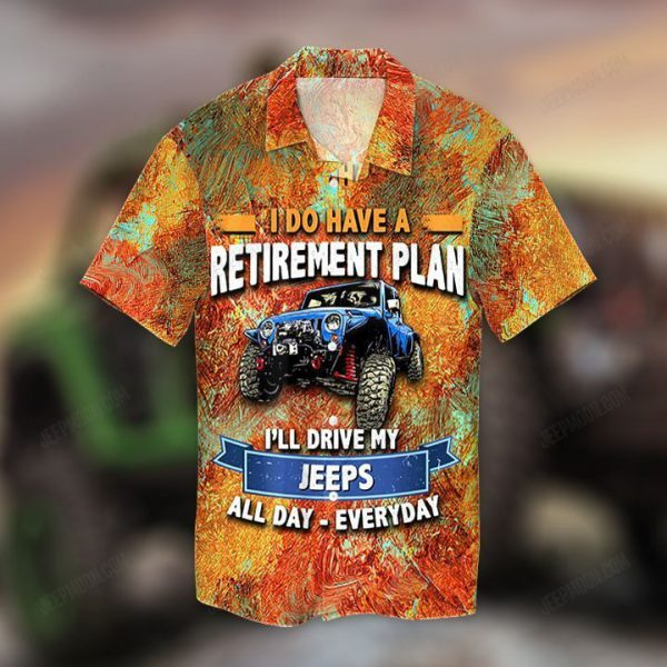 I do have a retirement plan Ill drive my jeeps hawaiian shirt