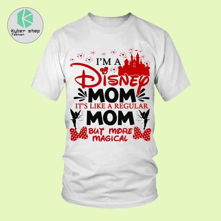 Im a disney mom its like a regular mom but more magical shirt 2