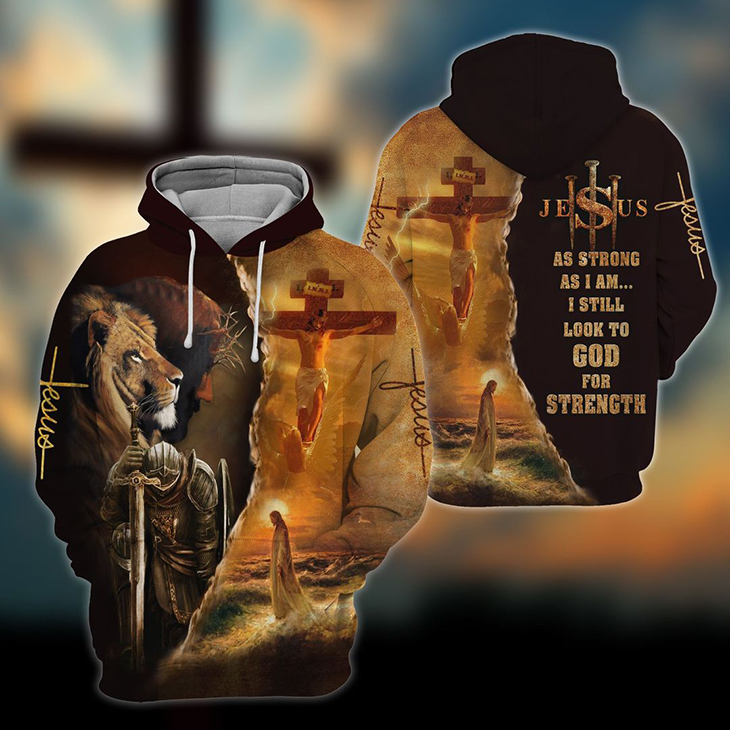 Jesus As Strong As I Am I Still Look To God For Strenght 3D Hoodie1