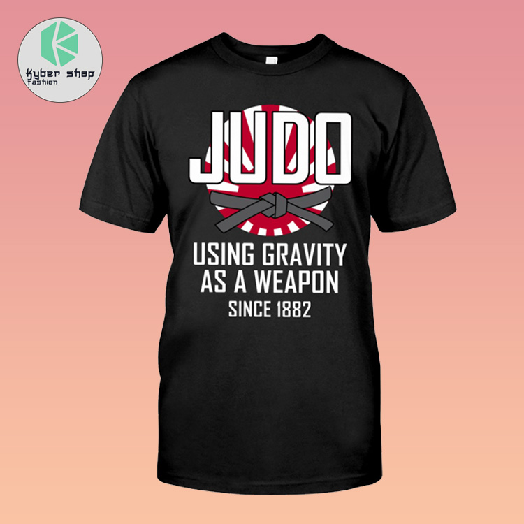 Judo using gravity as a weapon since 1882 shirt 2