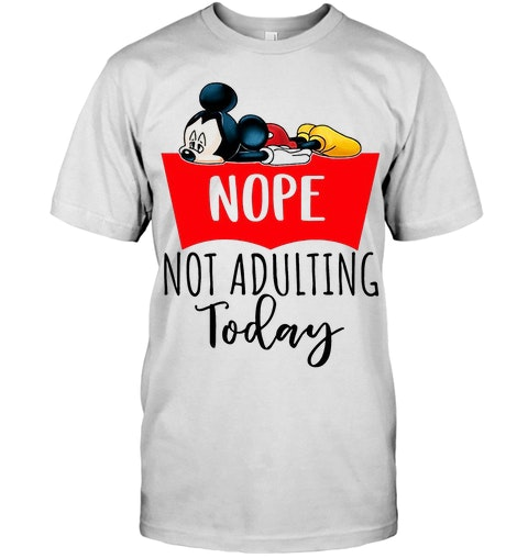 Mickey nope not adulting today shirt 12