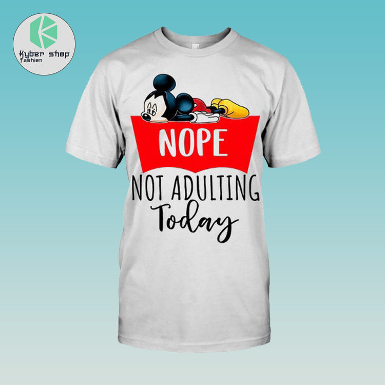 Mickey nope not adulting today shirt 2
