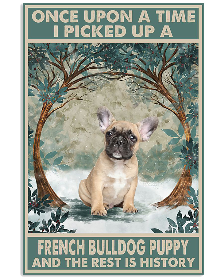 Once Upon A Time I Picked Up A French Bulldog Puppy And The Rest Is History Poster 1