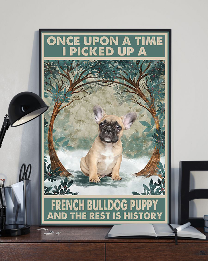 Once Upon A Time I Picked Up A French Bulldog Puppy And The Rest Is History Poster2 1