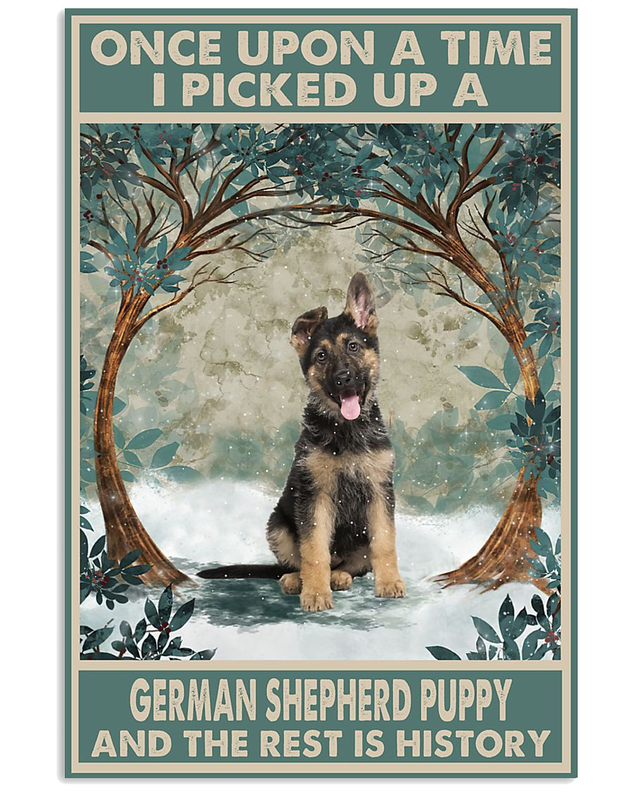 Once upon a time I picked up a german shepherd puppy and the rest is history poster as