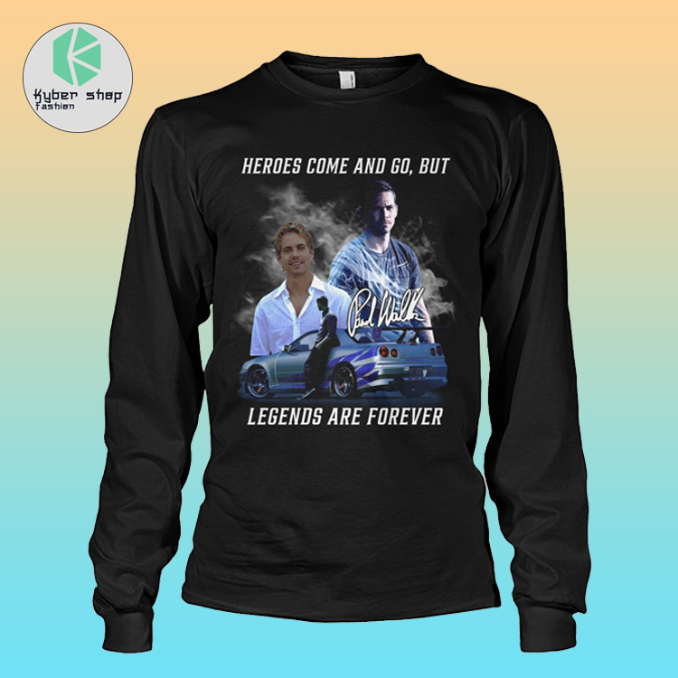 Paul Walker Heroes come and go but legens are forever shirt 3