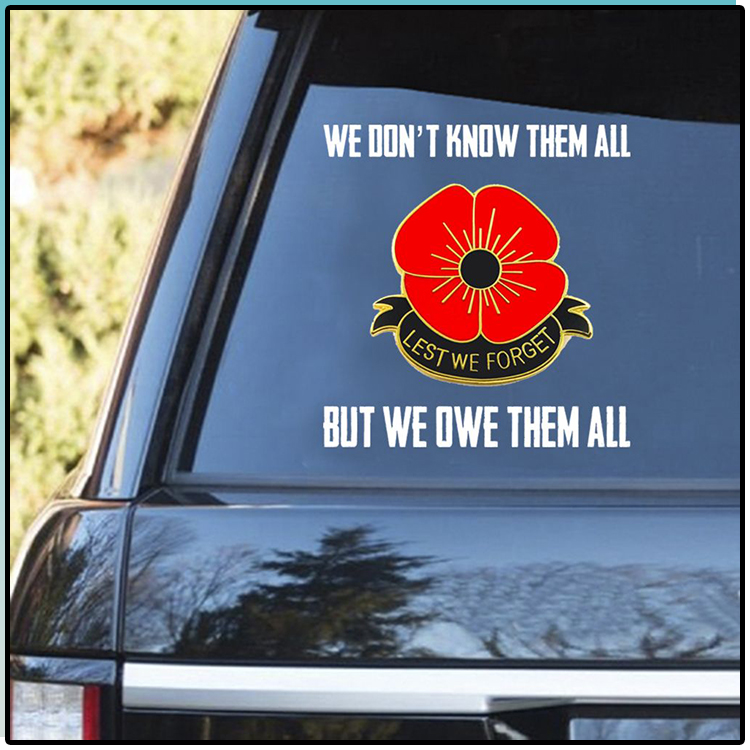 Remembrace day We Dont Know Them All But We Owe Them All Decal