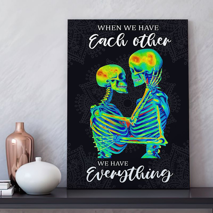 Skleton When We Have Each Other We Have Everything Canvas