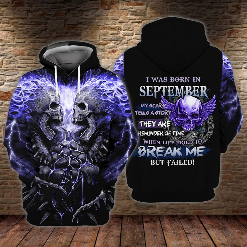 Skull I Was Born In September My Scars Us A Story Hey Are A Reminder Of Time When Life Tried To Break Me But Failed 3D Hoodie
