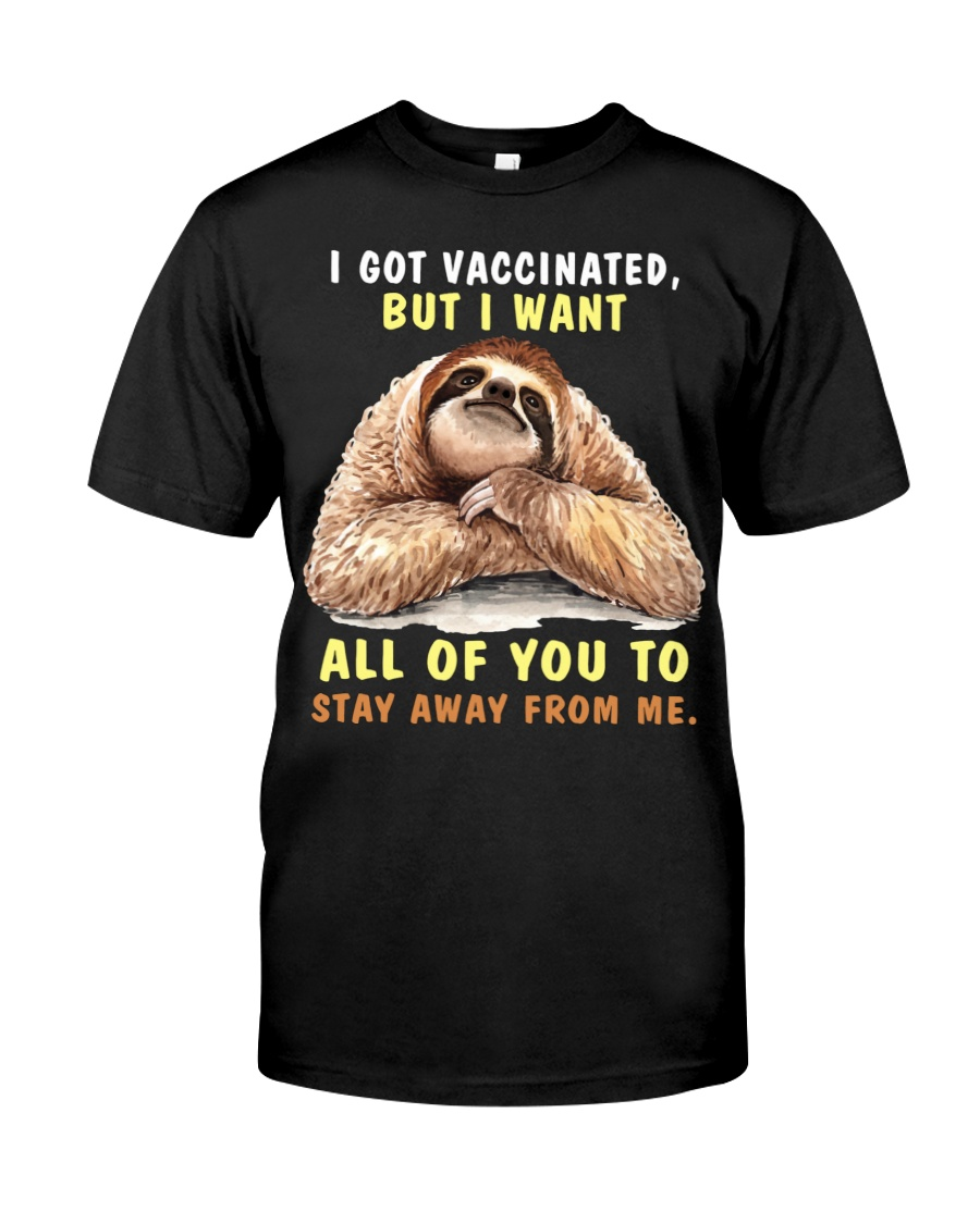 Sloth i got vaccinated but i want all of you to saty away from me shirt 12