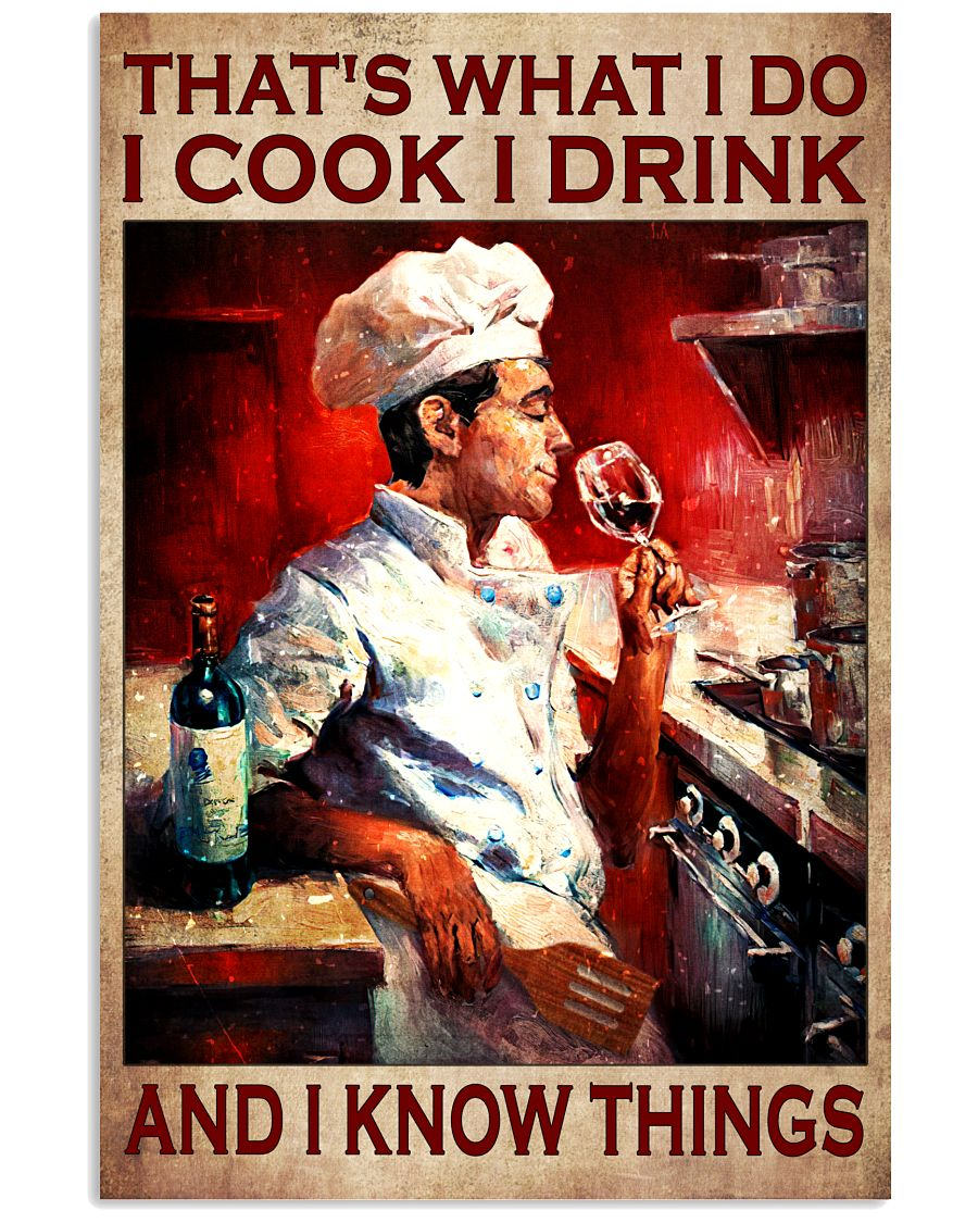 Thats what I do I cook I drink andd I know things poster