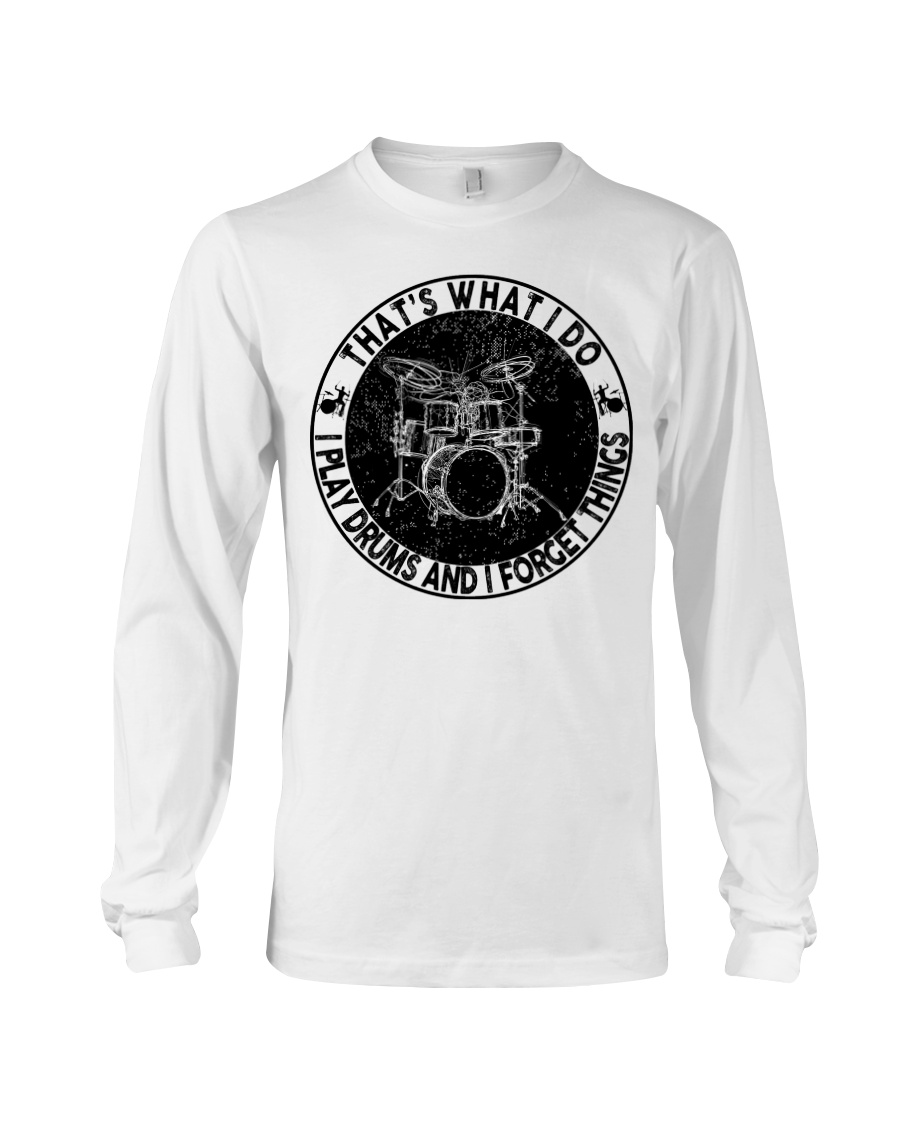 Thats what I do I play drums and I forget things shirt 13