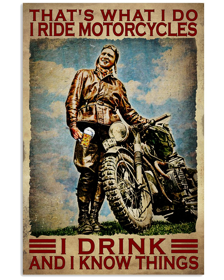 Thats what I do I ride motorcycles I drink and I know things poster as