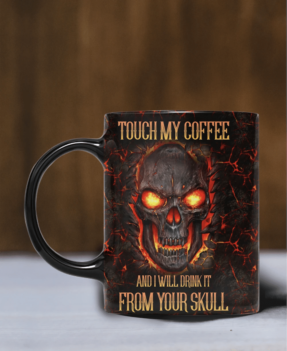 Touch My Coffee And I Will Drink I From Your Skull Cup