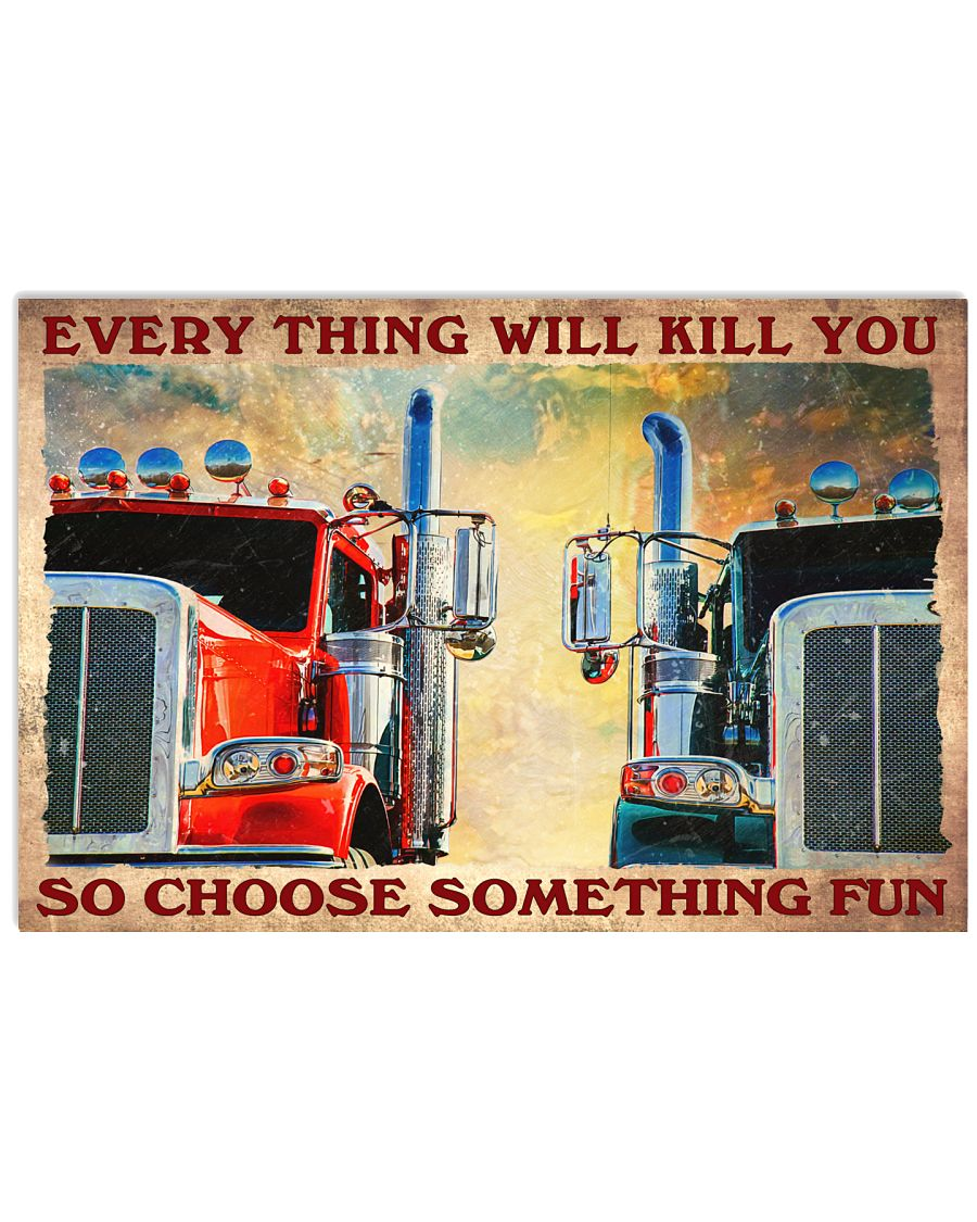 Trucker Everything will kill you so choose something fun poster as