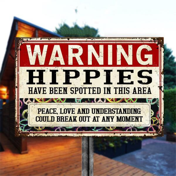 Warning Hippies Have Been Spotted In This Area Metal Sign2 1