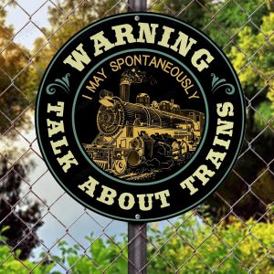 Warning I May Spontaneously Talk About Trains Wood Sign