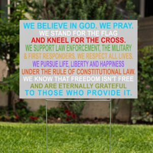 We Believe God We Pray We Stand For The Flag And Kneel For The Cross Yard Signs1
