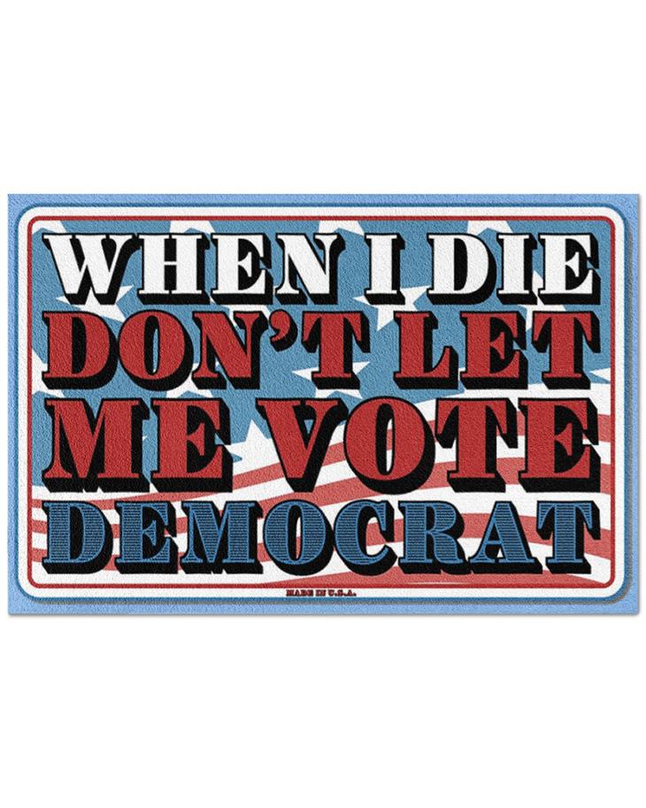 When I Die Dont Let Me Vote Democrat doormat