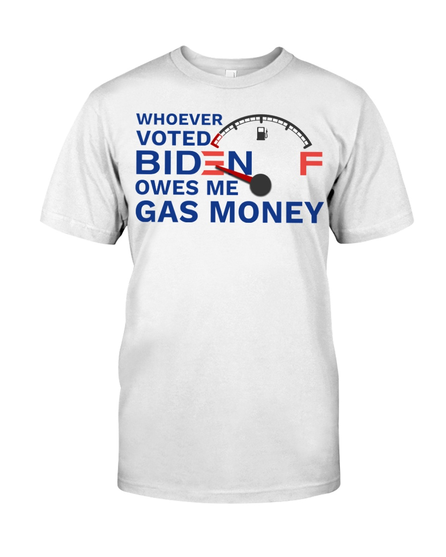 Whoever voted biden owes me gas money shirt 12
