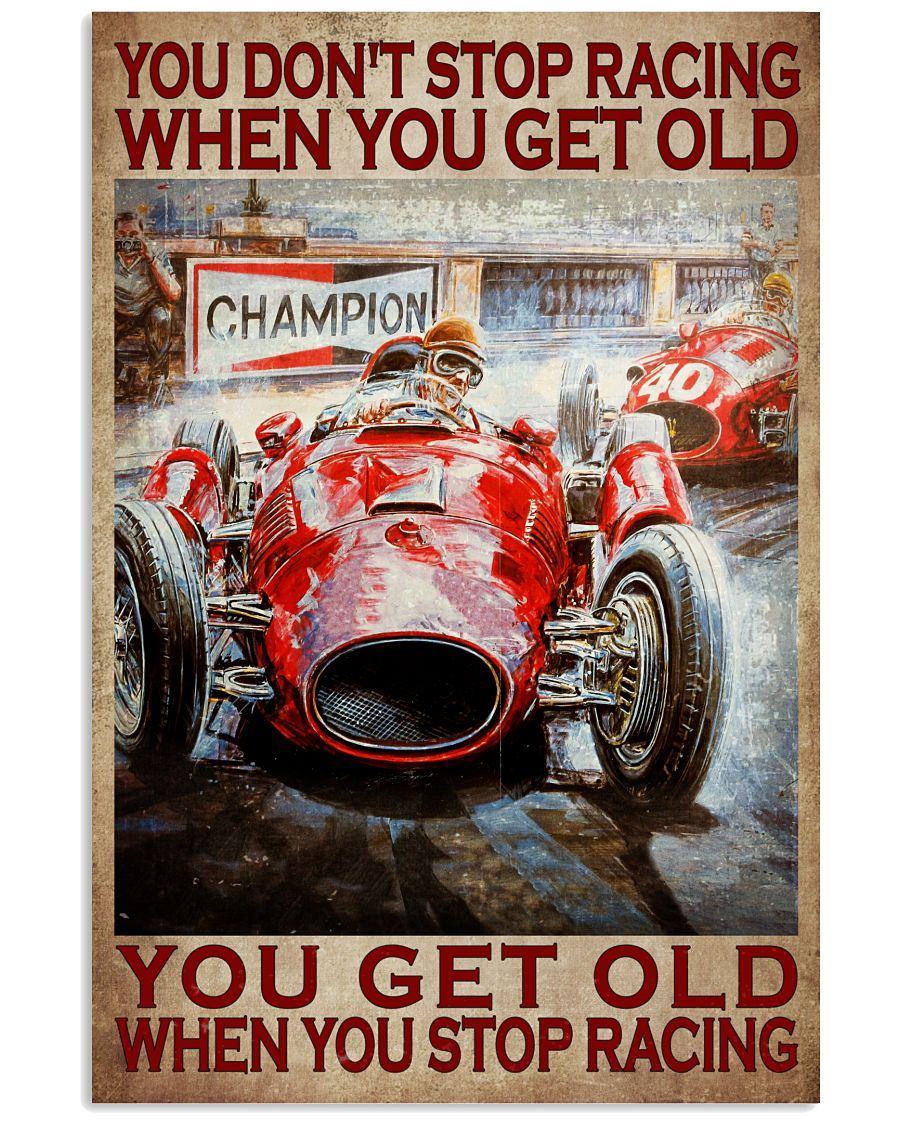 You dont stop racing when you get old poster as