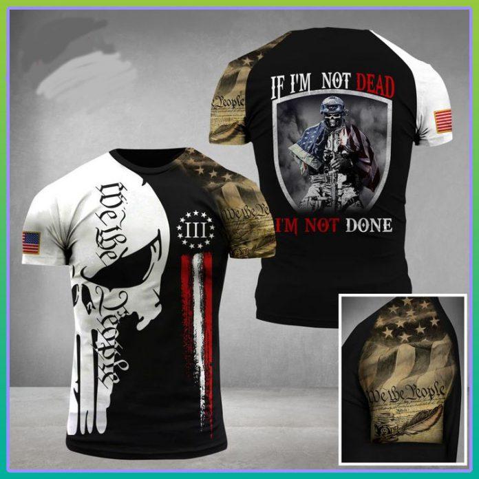 US Veteran Im not dead Im not done D T shirt