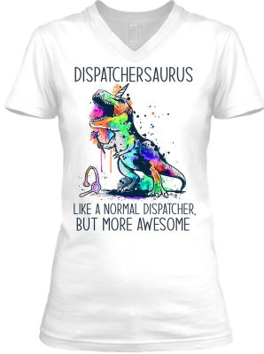 Dispatchersaurus like a normal caregiver but more awesome shirt