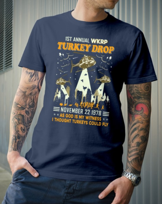 st annual WKRP turkey drop november   as god is my witness I thought turkey could fly shirt