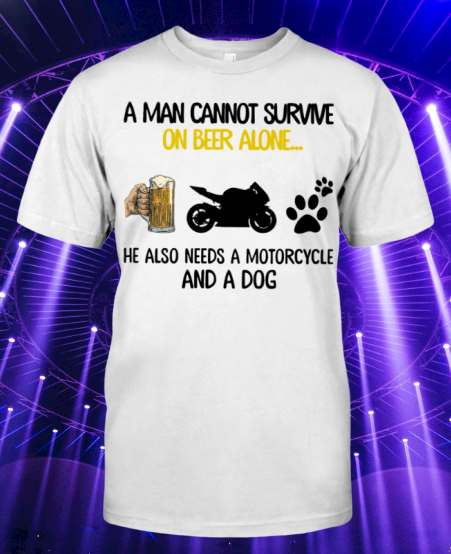 A Man Cannot Survive On Beer Alone He Needs Motorcycle And A Dog shirt