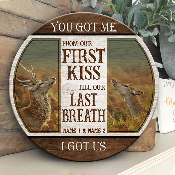 Deer You Got Me From Our First Kiss Till Our Last Breath I Got Us Custom Name Round Wood Sign