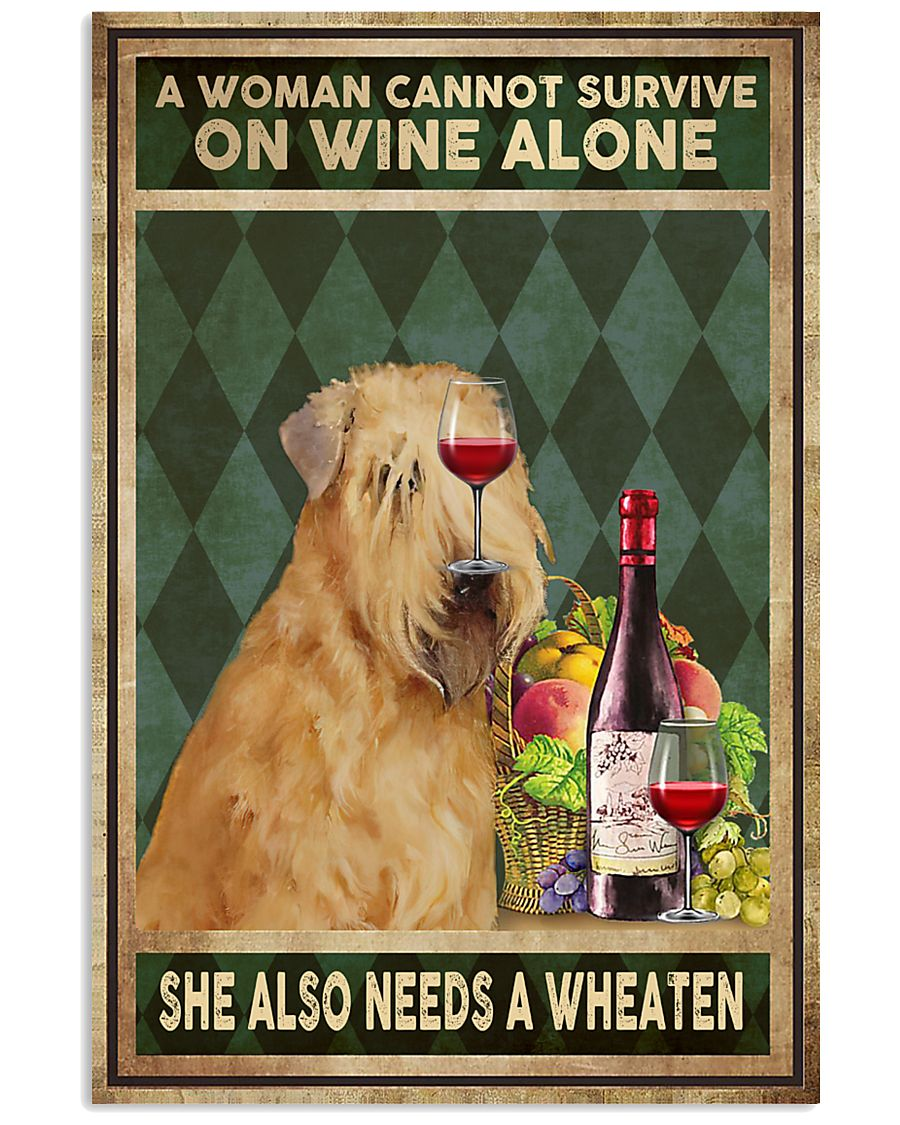 Dog a wonman cannot survive on wine alone she also needs a wheaten poster