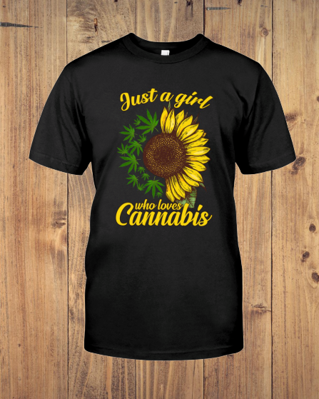 Just a girl who loves Cannabis and Sunflower shirt