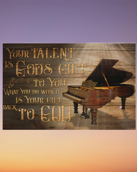 Piano Your Talent Is God's Gift To You poster