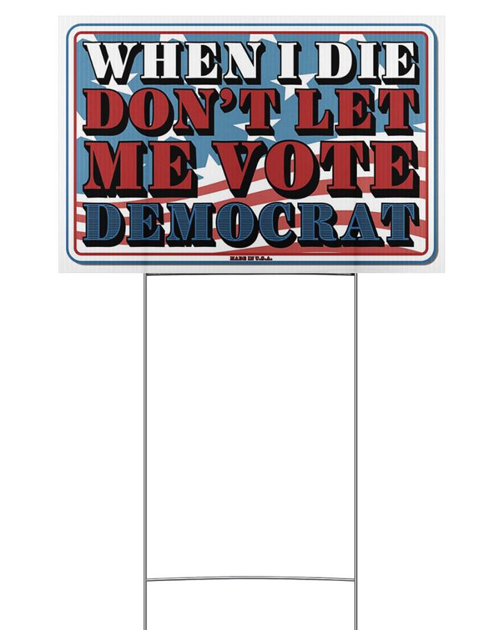 When I Die Dont Let Me Vote Democrat Yard Sign