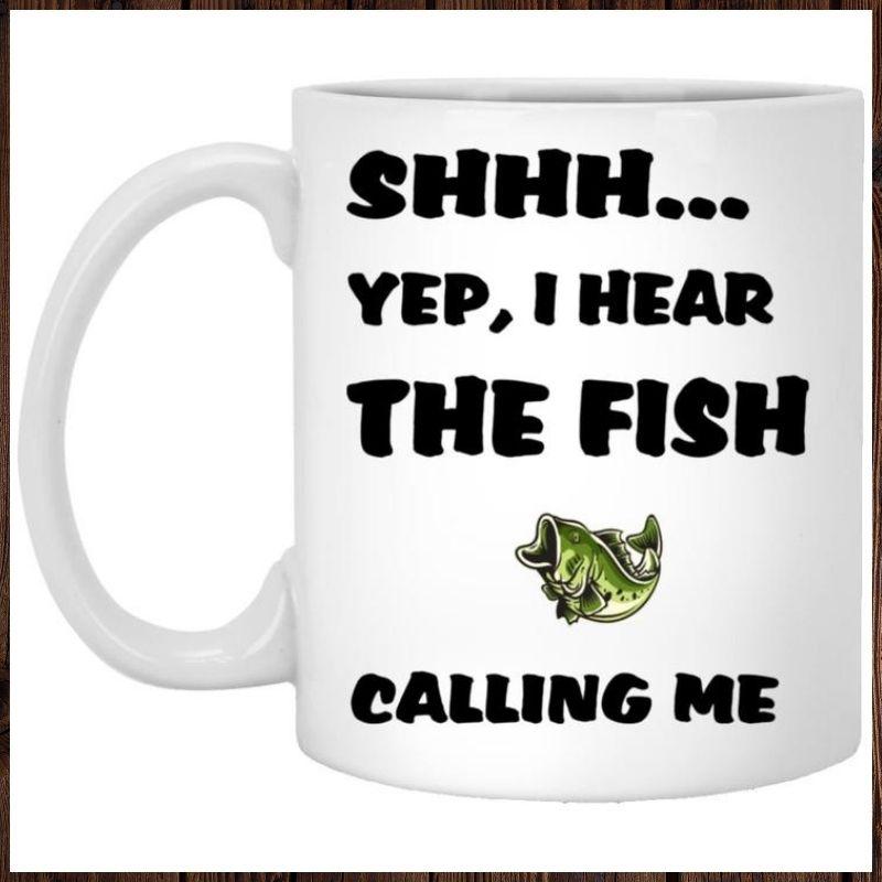 Bass fish Shhh Yep I Hear The Fish Calling Me mug 1