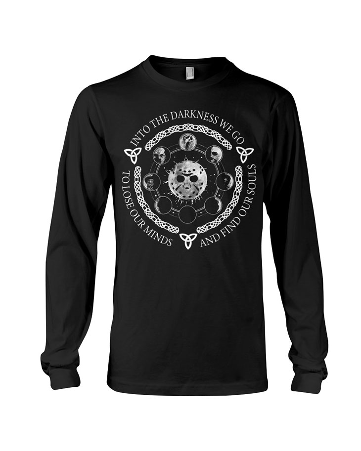 Jackson Vooheer Into The Darkness We Go To Lose Our Minds And Find Our Souls Hoodie Shirt1