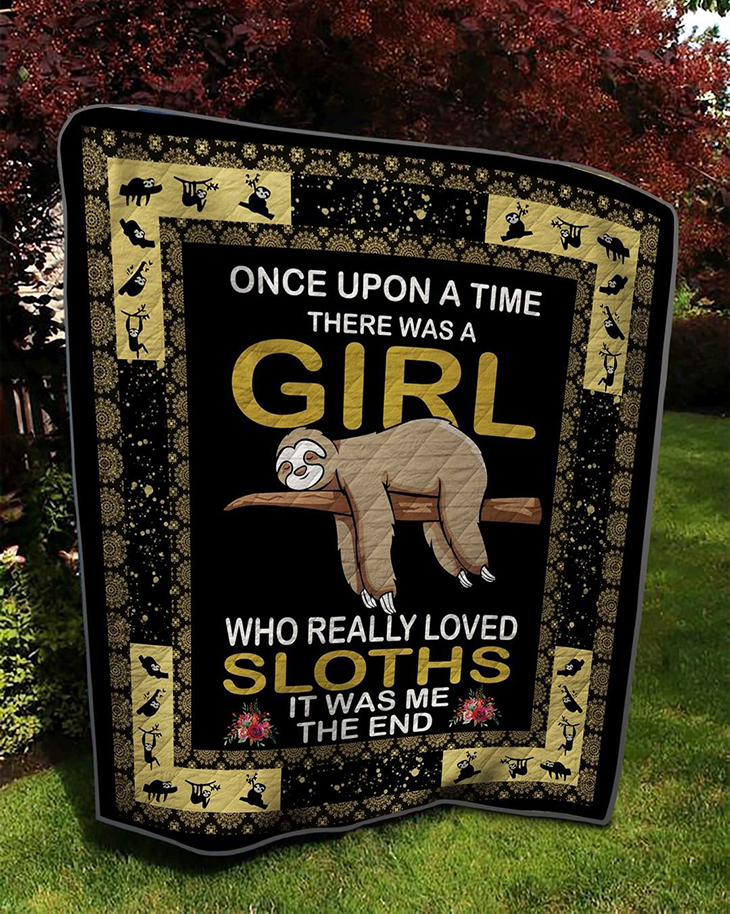 Once Upon A Time There Was A Girl Who Really Loved Sloths It Was Me The End Quilt 1