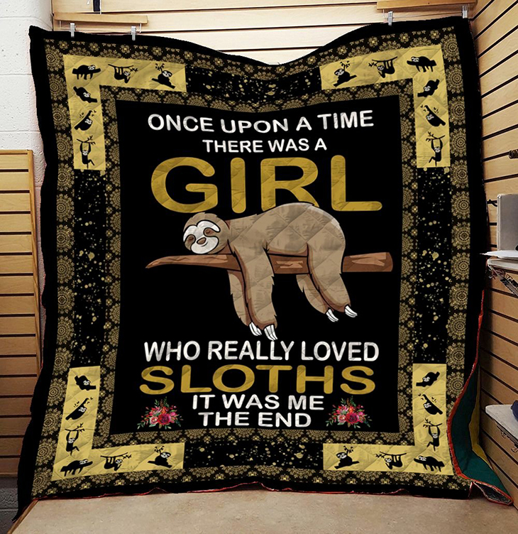 Once Upon A Time There Was A Girl Who Really Loved Sloths It Was Me The End Quilt 2
