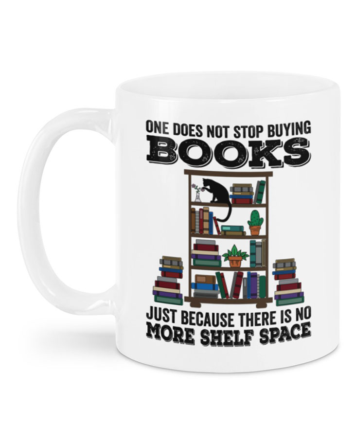 One Does Not Stop Buying Books Just Because There Is No More Shelf Space Mugs1