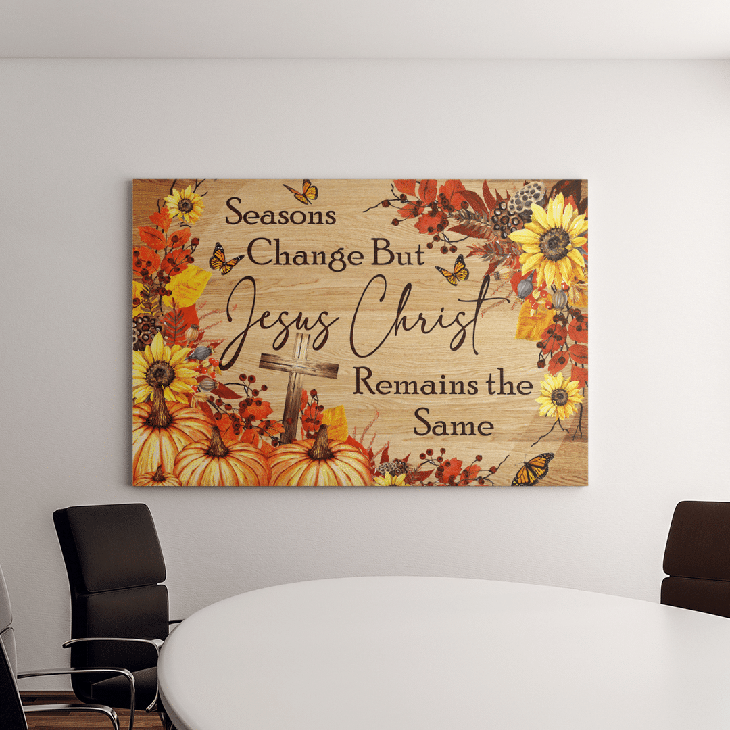 Seasons Change But Jesus Christ Remains The Same Canvas And Poster